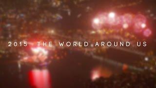 2015: The World Around Us