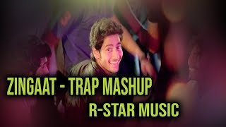 Zingaat | Trap Mashup | R-Star