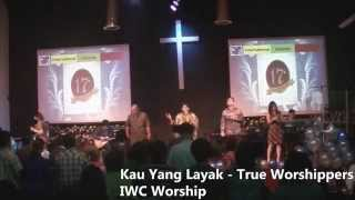Kau Yang Layak - True Worshippers (IWC Worship 17th Anniversary Cover)