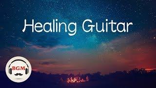 Healing Guitar Music - Sleep Music -Peaceful Music - Background Music