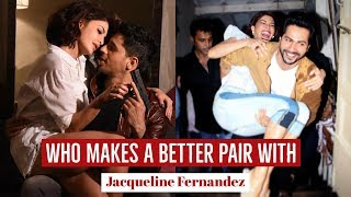 Who Makes a Better Pair with Jacqueline Fernandez