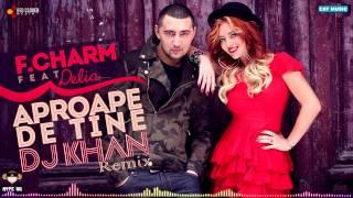 F.Charm feat. Delia - aproape de tine (Dj Khan remix)