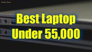 Best laptop under 55000 in India - 2018 - Top 5 laptops 2018