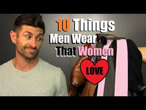 10 Things Men Wear That Women LOVE 10 Things SHE Thinks Are SEXY