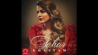 "Sahar - ""Khastam"" OFFICIAL AUDIO"