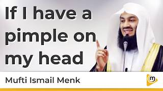 If I have a pimple on my head - Mufti Menk
