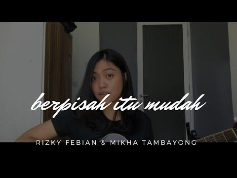 Berpisah Itu Mudah - Rizky Febian & Mikha Tambayong (TRIRINDA COVER)