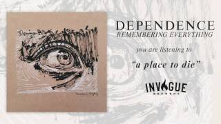 Dependence - A Place To Die