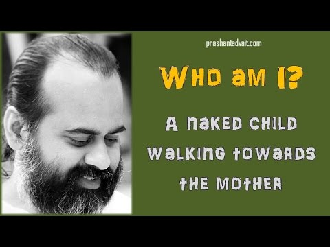 Acharya Prashant: Who am I? A naked child walking towards the mother, and getting closer and closer