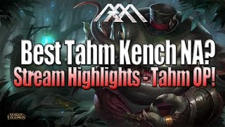 Best Tahm Kench NA? - Stream Highlights - League of Legends