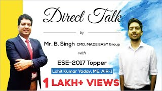 Direct Talk by Lohit Kumar Yadav (ME, AIR 1, ESE 2017) with Mr B.Singh, CMD MADE EASY Group