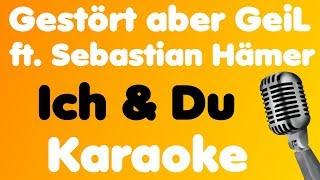 Gestört aber GeiL - Ich & Du (feat. Sebastian Hämer) - Karaoke