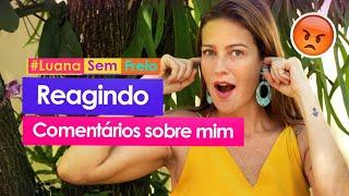 TAG: REAGINDO A COMENTÁRIOS SOBRE MIM - Luana Piovani
