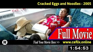 Watch: Cracked Eggs and Noodles (2005) Full Movie Online