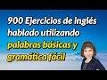 900 Ejercicios de inglés hablado utilizando palabras básicas y gramática fácil