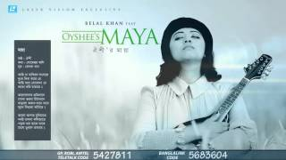 MAYA  --Oyshee   Belal Khan Featuring Oyshee's MAYA   Bangla New Song  2016