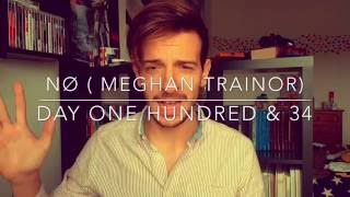 - Nø (Meghan Trainor) - Day One Hundred & 34!