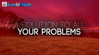 A Solution To All Your Problems ᴴᴰ | Beautiful Hadith