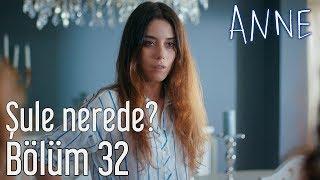 Anne 32. Bölüm - Şule Nerede?
