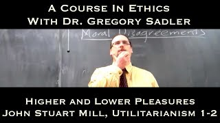 Higher and Lower Pleasures (John Stuart Mill, Utilitarianism, ch. 1-2) - A Course In Ethics