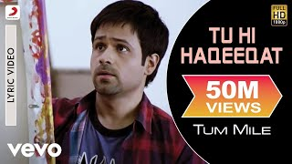 pc mobile Download Tu Hi Haqeeqat - Lyric Video | Tum Mile | Emraan Hashmi | Soha