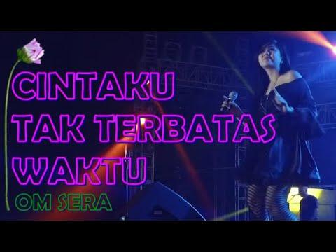 Cintaku Tak Terbatas Waktu Om Sera Concert