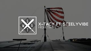 X-TACY - High Times feat. SteelyVibe