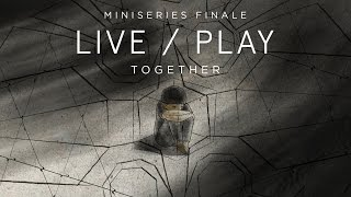 Live/Play Miniseries - Series Finale - Episode 4: Together