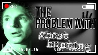 The Problem With Ghost Hunting