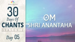 POWERFUL MORNING MANTRA CHANTS | Om Shri Anantaha | 30 DAYS of CHANTS S2 - DAY05 | Mantra Meditation