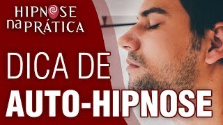 Hipnose na Prática - Dica para Auto-hipnose