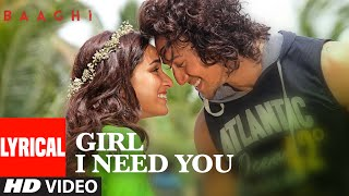 Girl I Need You Lyrical | BAAGHI | Tiger, Shraddha | Arijit Singh, Meet Bros, Roach Killa, Khushboo