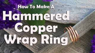 How To Make A Hammered Copper Wrap Ring