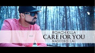 CARE FOR YOU - OFFICIAL VIDEO - ROACH KILLA & NASEEBO LAL (2019)