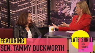 The Late Shrill with Samantha Bee (feat. Tammy Duckworth)  | Full Frontal on TBS