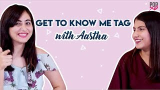Get To Know Me Tag With Aastha - POPxo