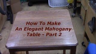 How To Make a Mahogany Table Part 2