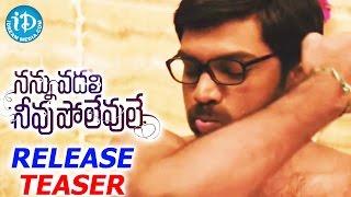 Nannu Vadili Neevu Polevule Movie Release Teaser - Sri Raghava || Kola BalaKrishna || Wamiqa Gabbi