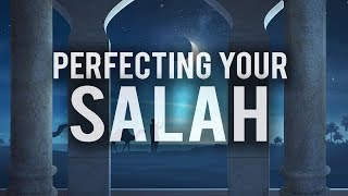 HOW TO PERFECT YOUR SALAH (MUST WATCH)
