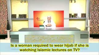 Is a woman required to wear hijab when watching Islamic lectures on TV? - Sheikh Assim Al Hakeem