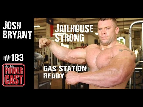 Josh Bryant - Jailhouse Strong & Gas Station Ready | Mark Bell's PowerCast #183
