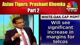 Asian Tigers: Prashant Khemka | Part 2 | CNBC TV18
