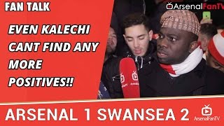 Even Kalechi Cant Find Any more Positives!!    Arsenal 1 Swansea 2