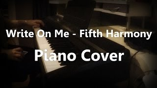 Write On Me - Fifth Harmony - Piano Cover