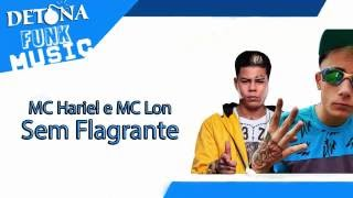 MC Hariel e MC Lon - Sem Flagrante (DJ Teta) + Letra Lançamento Oficial 2016