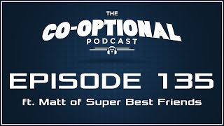 The Co-Optional Podcast Ep. 135 ft. Matt of Super Best Friends [strong language] - August 25, 2016