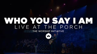 The Porch Worship | Who You Say I Am - Shane & Shane