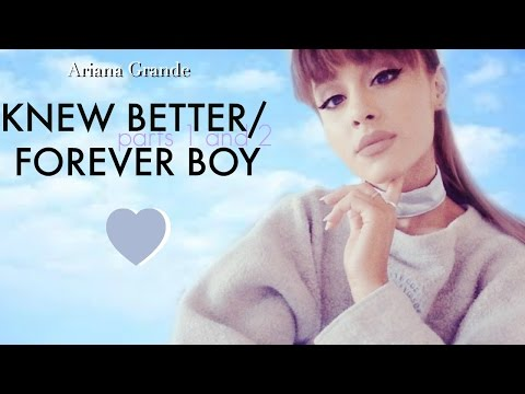 Ariana Grande Knew Better Parts 1 & 2 Forever Boy FULL SONG