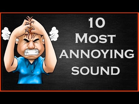 10 MOST ANNOYING SOUNDS IN THE WORLD 2016 UPDATE