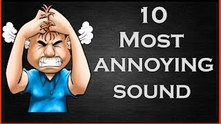 10 MOST ANNOYING SOUNDS IN THE WORLD | LATEST UPDATE